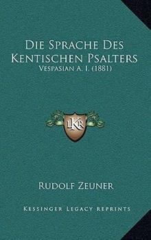 Hardcover Die Sprache Des Kentischen Psalters: Vespasian A. I. (1881) Book