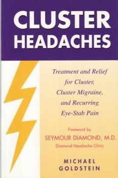 Cluster Headaches: Treatment and Relief for Cluster, Cluster Migraine, and Recurring Eye-stab Pain 1881217183 Book Cover