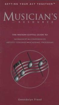 Musician's Resource: The Watson-Guptill Guide to Workshops, Conferences, Residential Programs, Academic Programs, Festivals, Masterclasses 0823076520 Book Cover