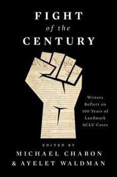 Fight of the Century: Writers Reflect on 100 Years of Landmark ACLU Cases 1501190407 Book Cover