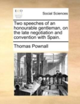 Paperback Two Speeches of an Honourable Gentleman, on the Late Negotiation and Convention with Spain Book