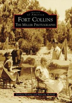 Fort Collins: The Miller Photographs - Book  of the Images of America: Colorado