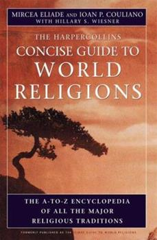 Concise Guide to World Religion: The A-to-Z Encyclopedia of All the Major Religious Traditions 0060621516 Book Cover