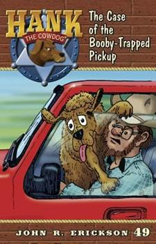 The Case of the Booby-Trapped Pickup - Book #49 of the Hank the Cowdog