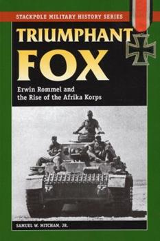 Triumphant Fox: Erwin Rommel and the Rise of the Afrika Korps - Book  of the Stackpole Military History