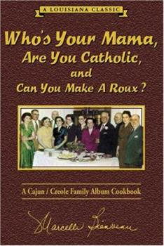 Who's Your Mama, Are You Catholic & Can You Make a Roux?: A Cajun/Creole Family Album Cookbook 096316371X Book Cover