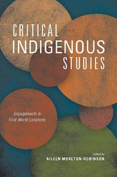 Critical Indigenous Studies: Engagements in First World Locations - Book  of the Critical Issues in Indigenous Studies