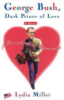 GEORGE BUSH, DARK PRINCE OF LOVE: A Presidential Romance 0684862743 Book Cover