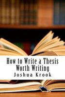 How to Write a Thesis Worth Writing 1981546707 Book Cover