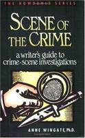 Scene of the Crime: A Writer's Guide to Crime-Scene Investigations 0898795184 Book Cover