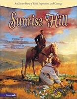 Sunrise Hill: An Easter Story of Faith, Inspiration, and Courage 0310705088 Book Cover