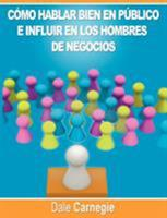 Public Speaking and Influencing Men in Business  (From the author of 'How to Win Friends & Influence People') 9562915352 Book Cover
