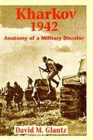 Kharkov 1942: Anatomy of a Military Disaster 1885119542 Book Cover