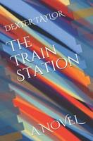 The Train Station: A Novel by Dexter Taylor 1720054134 Book Cover