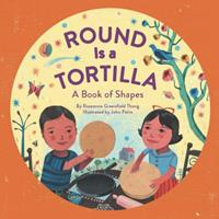 Round Is a Tortilla: A Book of Shapes 1452145687 Book Cover