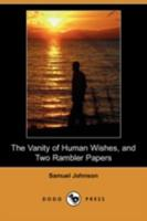 The Vanity of Human Wishes, and Two Rambler Papers 1406599425 Book Cover