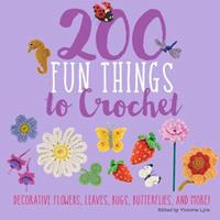 200 Fun Things to Crochet: Decorative Flowers, Leaves, Bugs, Butterflies, and More! 1250111730 Book Cover