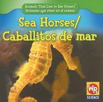 Sea Horses/Caballitos de Mar (Animals That Live in the Ocean/Animales Que Viven En El Oceano 0836892496 Book Cover