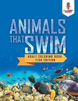 Animals That Swim: Adult Coloring Book Fish Edition 0228204410 Book Cover
