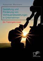 Gestaltung Und Forderung Von Vertrauensbeziehungen in Unternehmen. Ein Trainingskonzept 3961465495 Book Cover