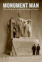 Monument Man: The Life and Art of Daniel Chester French 1616897538 Book Cover