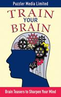 Train Your Brain: Brain Teasers to Sharpen Your Mind 1616081376 Book Cover