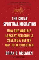 The Great Spiritual Migration: How the World's Largest Religion Is Seeking a Better Way to Be Christian 1601427913 Book Cover