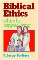 Biblical Ethics: Ethics for Happier Living 0892650141 Book Cover