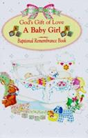 God's Gift of Love: A Baby Girl: Baptismal Remembrance Book 0882715402 Book Cover