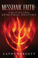Messianic Faith - Fulfilling Spiritual Destiny 1975810937 Book Cover