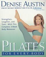 Pilates for Every Body: Strengthen, Lengthen, and Tone-- With This Complete 3-Week Body Makeover 1579547729 Book Cover