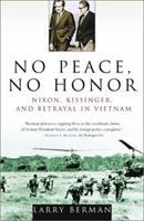 No Peace, No Honor: Nixon, Kissinger, and Betrayal in Vietnam 0743223497 Book Cover