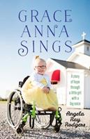 Grace Anna Sings: A Story of Hope through a Little Girl with a Big Voice 1424555701 Book Cover