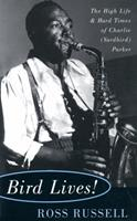 Bird Lives! The High Life and Hard Times of Charlie (Yardbird) Parker 0306806797 Book Cover