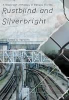 Rustblind and Silverbright - A Slipstream Anthology of Railway Stories 190812525X Book Cover
