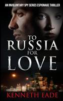To Russia for Love 1512280526 Book Cover