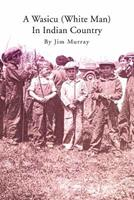 A Wasicu (White Man) in Indian Country 1469139383 Book Cover