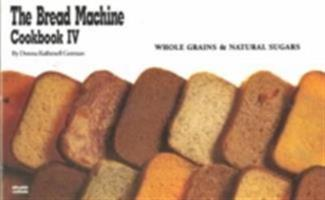 The Bread Machine Cookbook IV: Whole Grains & Natural Sugars (Nitty Gritty Cookbooks) (Nitty Gritty Cookbooks)