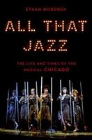 All That Jazz: The Life and Times of the Musical Chicago 0190651792 Book Cover