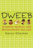 Dweeb: Burgers, Beasts, and Brainwashed Bullies 038573705X Book Cover