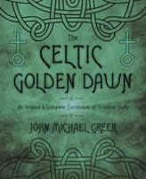 The Celtic Golden Dawn: A Comprehensive & Cross-Referenced Resource for Pagans & Wiccans 0738731552 Book Cover