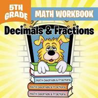 5th Grade Math Workbook: Decimals & Fractions 1682601005 Book Cover