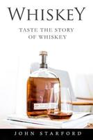 Whiskey: An Insider's Guide to the Making, Tasting and Producing Whiskey 1979797633 Book Cover