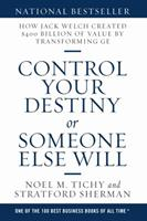 Control Your Destiny or Someone Else Will: How Jack Welch Created $400 Billion of Value by Transforming GE 1483481468 Book Cover