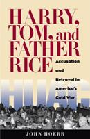 Harry, Tom, and Father Rice: Accusation and Betrayal in America's Cold War 0822942658 Book Cover