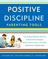 Positive Discipline Parenting Tools: The 49 Most Effective Methods to Stop Power Struggles, Build Communication, and Raise Empowered, Capable Kids 1101905344 Book Cover