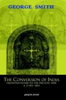 The Conversion of India, from Pantaenus to the Present Time (Ad 193-1893) 1593331355 Book Cover