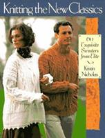 Knitting The New Classics: 60 Exquisite Sweaters From The Studios Of Classic Elite 0806931728 Book Cover