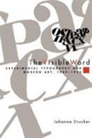 The Visible Word: Experimental Typography and Modern Art, 1909-1923 0226165027 Book Cover