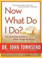 Now What Do I Do?: The Surprising Solution When Things Go Wrong 0310327431 Book Cover